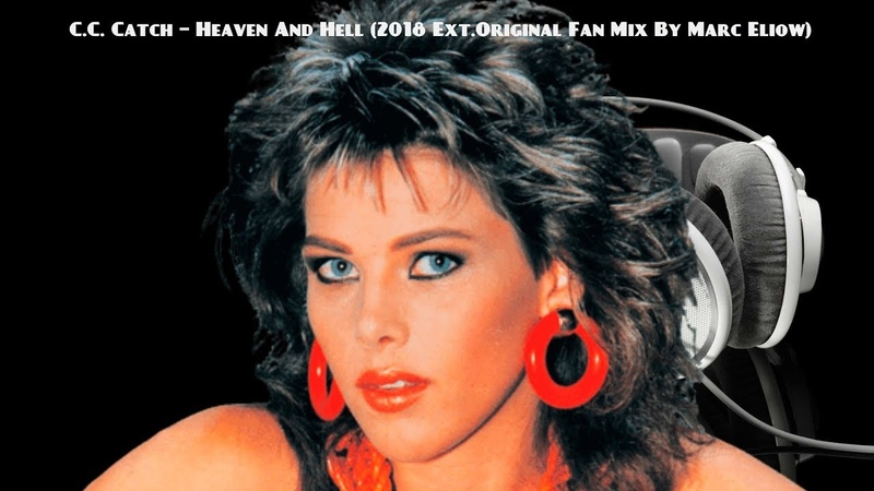 💓💓C.C. Catch – Heaven And Hell (2018 Ext.Original Fan Mix By Marc Eliow)💓💓