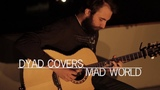 Gary Jules - Mad World Cover by Dyad