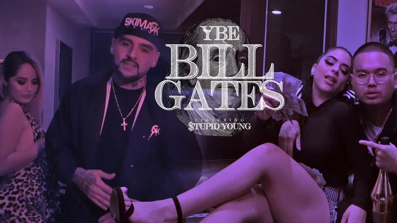 YBE BILL GATES FT $TUPID YOUNG MUSIC VIDEO 2019