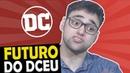 OPINIÃO - O FUTURO DA DC NOS CINEMAS