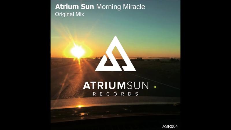 Atrium Sun - Morning Miracle Original Mix