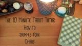 How To Shuffle Tarot Cards 10 Minute Tarot Tutor