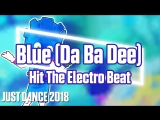 Just Dance 2018 | Blue (Da Ba Dee) - Hit The Electro Beat | Just Dance 2017 [Mod]