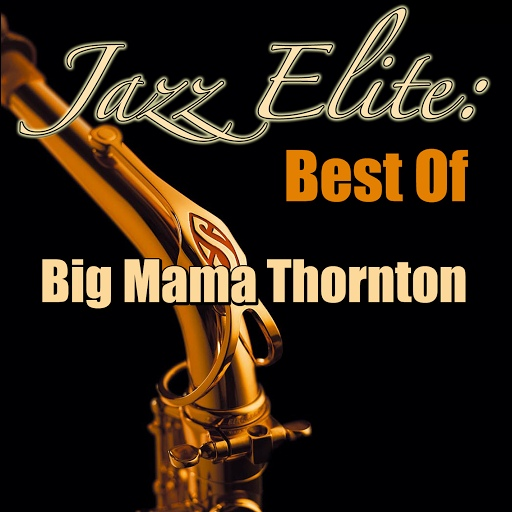 Big Mama Thornton альбом Jazz Elite: Best Of Big Mama Thornton