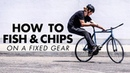 HOW TO DO A FISH AND CHIPS ON A FIXIE