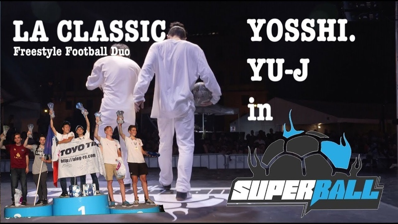 SUPERBALL 2018 Coming YOSSHI. YU-J LA CLASSIC - フリースタイルフットボール世界大会ダイジェスト