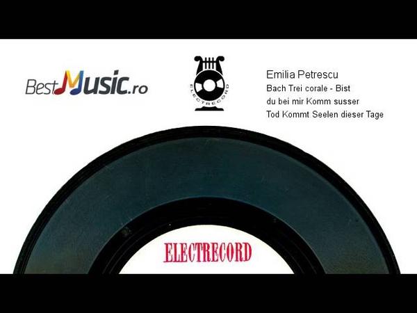 Emilia Petrescu Bach Trei corale 1 Bist du bei mir; 2 Komm, susser Tod; 3 Kommt, Seelen, dies