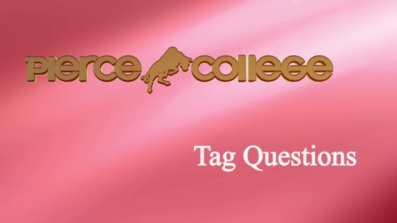 Tag Questions PIERCE COLLEGE