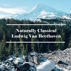 Ludwig Van Beethoven альбом Naturally Classical Ludwig Van Beethoven