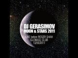 DJ GERASIMOV - MOON &amp STARS 2011 (LIVE before ROGER SHAH)