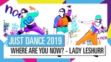 WHERE ARE YOU NOW - LADY LESHURR FT. WILEY JUST DANCE 2019