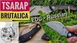 TSARAP - BRUTALICA. Обзор ножа edc ЦАРАП - Алексея Пономарева Канал Forester 2018