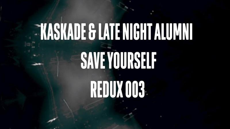 Kaskade Feat. Late Night Alumni - Save Yourself
