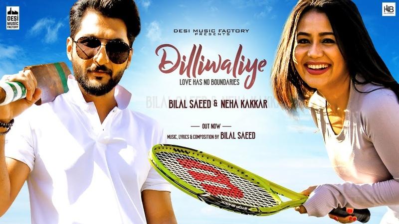 DilliWaliye (Full Video) | Bilal Saeed | Neha Kakkar | Latest Punjabi Songs 2018