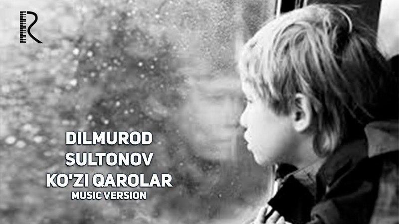 Dilmurod Sultonov - Ko'zi qarolar | Дилмурод Султонов - Кузи каролар (music version)