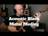 Black Metal Acoustic Guitar Medley Featuring Burzum, Darkthrone, Dissection