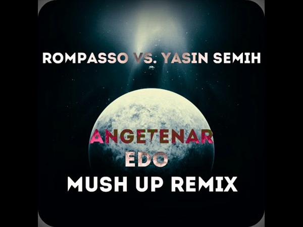 Rompasso Vs. Yasin Semih - Angetenar (Edo Mush Up Remix)