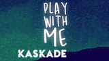 Kaskade Play With Me Redux EP 002