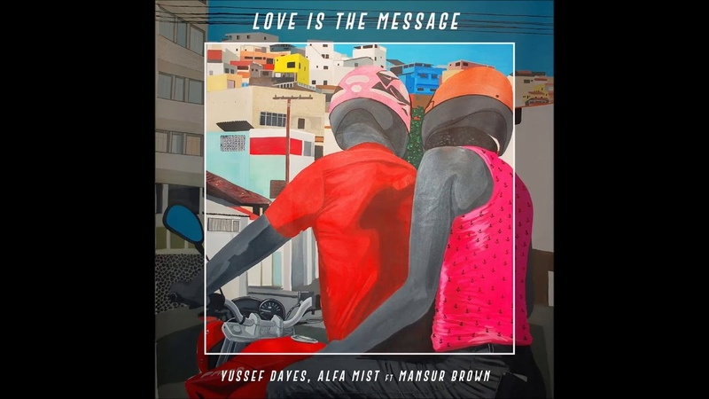 Yussef Dayes x Alfa Mist (feat. Mansur Brown) - Love Is The Message HQ