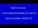 PERTTI JOTUNI, 23 VUOTTA VAPAAMUURARINA, PITKÄVERSIO N. 1994, 24 VUOTTA SITTEN!