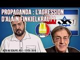 Actu au Scalpel #32 - Propaganda l'agression d'Alain Finkielkraut