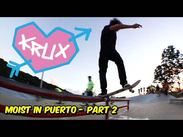 Moist in Puerto with the Krux Krew part 2