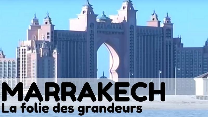 Marrakech ou la folie des grandeurs