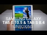 Samsung Galaxy Tab S 10.5 and Tab S 8.4 Unboxing