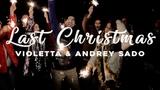 Last Christmas-Violetta &amp Andrey Sado - cover Wham-George Michael