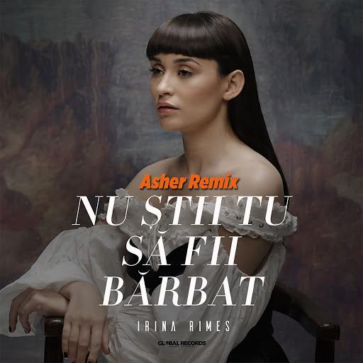 Irina Rimes альбом Nu Stii Tu Sa Fii Barbat (Asher Remix)