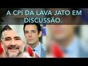 VÍDEO 4952. A CPI DA LAVA JATO EM DISCUSSÃO.