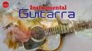 Boleros Instrumentales Para El Alma Guitarra - Las Mejores Canciones Con Guitarra Románticas