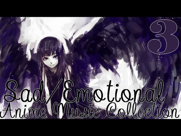 Sad/Emotional Anime Music Collection 3. (Underrated beautiful pieces)