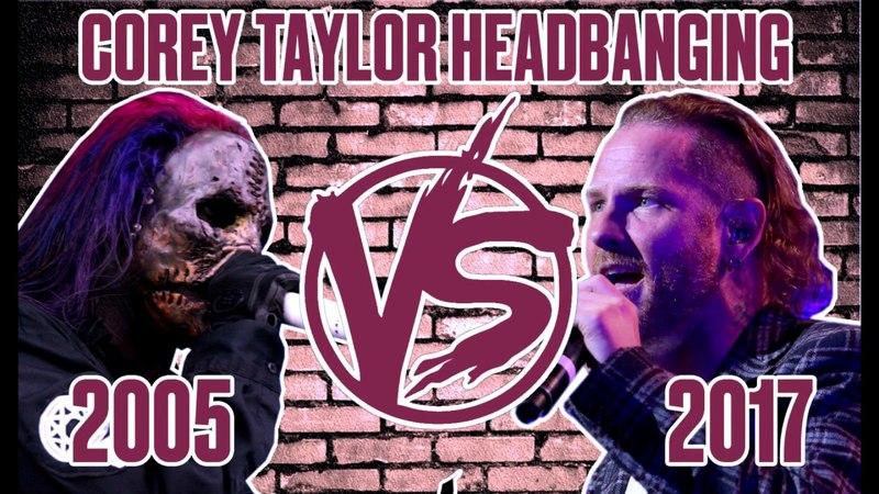 Corey Taylor Crazy Headbanging 2005 vs 2017