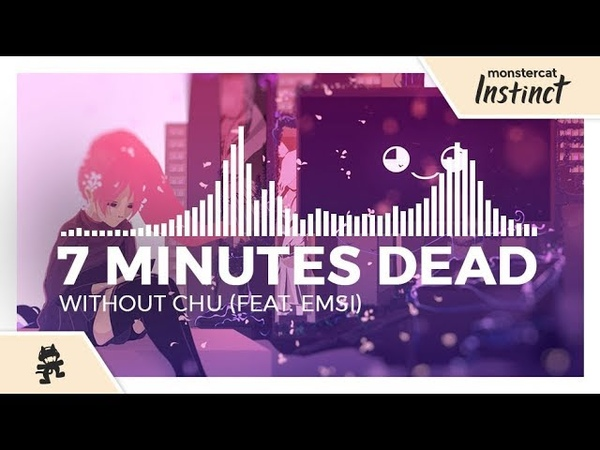 7 Minutes Dead - Without Chu (feat. Emsi) [Monstercat Release]