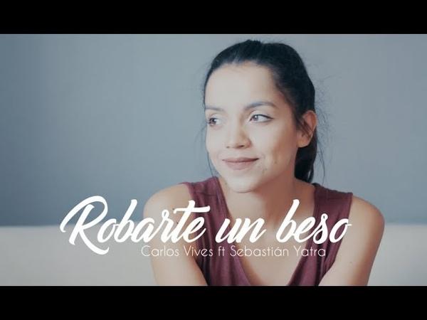 Robarte un beso - Carlos Vives ft. Sebastián Yatra | Laura Naranjo cover