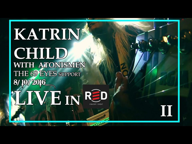 KATRIN CHILD - LIVE IN RED CLUB II (with ATONISMEN, THE 69 EYES support)