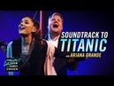 Soundtrack to 'Titanic' w/ Ariana Grande James Corden