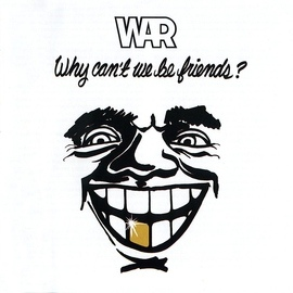 War альбом Why Can't We Be Friends?
