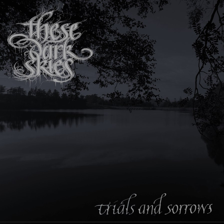 These Dark Skies - Trials And Sorrows [EP] (2015)