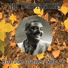 Big Joe Turner альбом The Outstanding Big Joe Turner Vol. 6