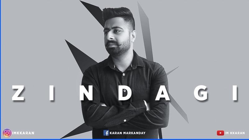 Zindagi | ( Full HD) | Karan Markanday | New Punjabi Songs 2019 | Latest Punjabi Songs 2019