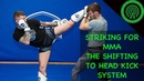 Elite Striking for MMA The Shifting to Head Kick System