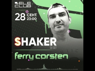 Shaker - 28.09.2018. Ferry Corsten event, Teleclub-(Motion MIX)