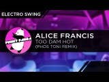 ElectroSWING Alice Francis - Too Damn Hot (Phos Toni Remix)