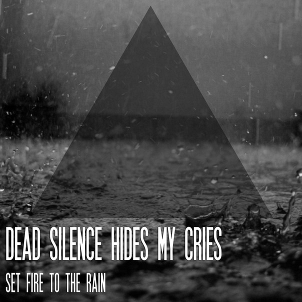 Новый сингл DEAD SILENCE HIDES MY CRIES - Set Fire To The Rain