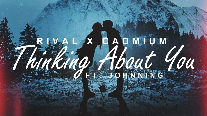 Rival x Cadmium - Thinking About You (ft. Johnning) [Lyric Video]