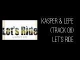 KASPER &amp LEPE - LET'S RIDE (BEAT BY KERO ONE)