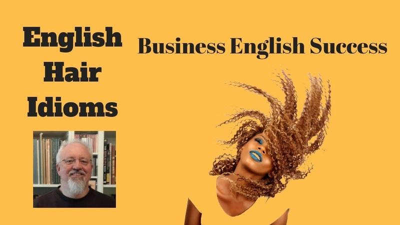 Hair Idioms - 15 Common English Hair Idioms - Business English Success