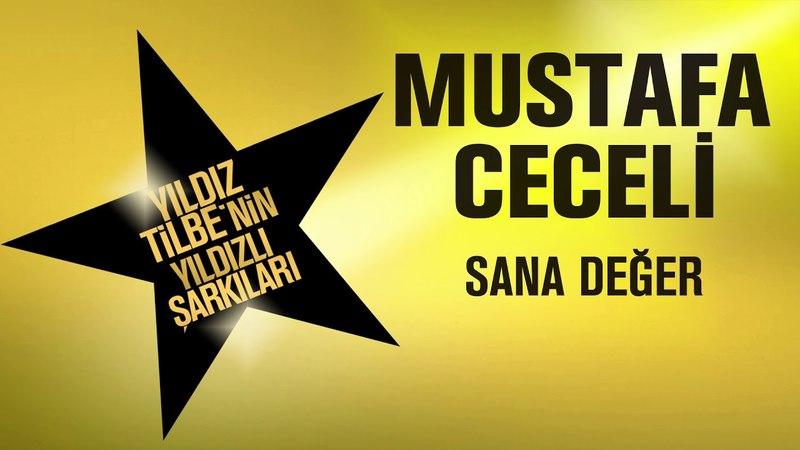 Mustafa Ceceli - Sana Değer (Yıldız Tilbenin Yıldızlı Şarkıları)
